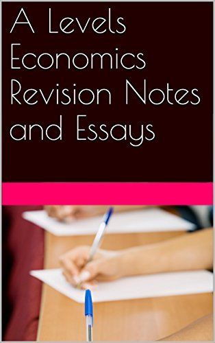 A Levels Economics Revision Notes and Essays