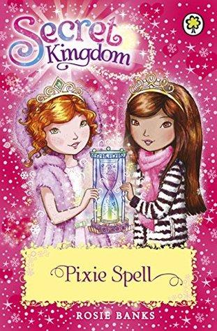 Pixie Spell Secret Kingdom 34 By Rosie Banks