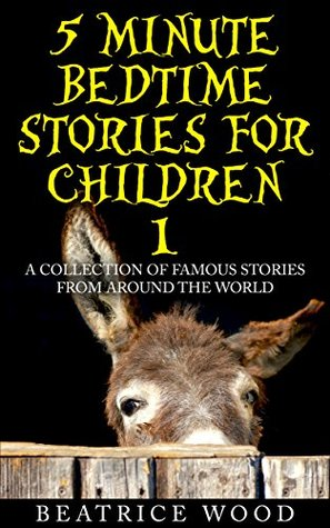5 Minute Bedtime Stories for Children 1: A Collection of Famous Stories From Around the World (Children's books>Kids books> Fairy Tales>Short Stories for ... stories for kids ages 3-8 and 9-12)
