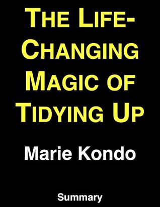 The Life-Changing Magic of Tidying Up: by Marie Kondo   Summary & Analysis
