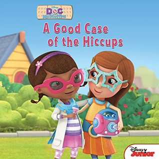 Doc McStuffins: A Good Case of the Hiccups (Disney Storybook (eBook))
