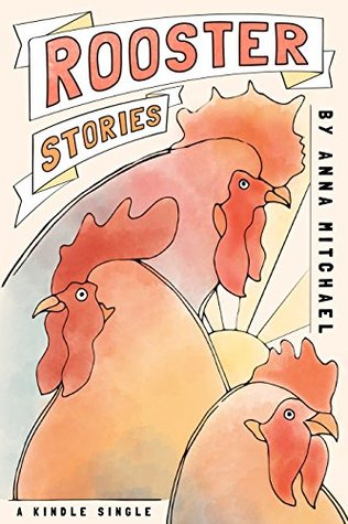 Rooster Stories: Farm-Raised Tales of Life, Love, and Motherhood
