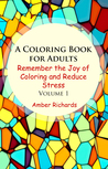 A Coloring Book for Adults: Remember the Joy of Coloring and Reduce Stress (Volume 1)