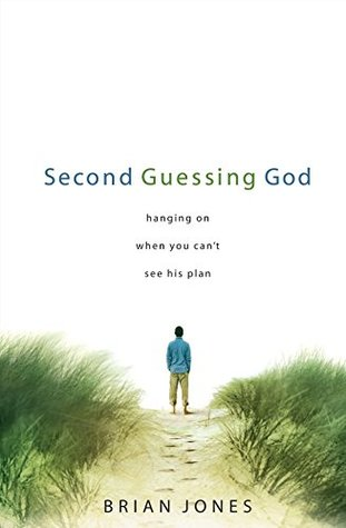 Second Guessing God: Hanging on When You Can't See His Plan