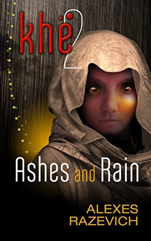 Ashes and Rain: Sequel to Khe (The Ahsenthe Cycle, #2)