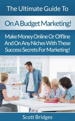 On A Budget: Marketing!: The Ultimate Guide To Business Marketing On A Budget! - Make Money Online Or Offline And On Any Niches With These Success Secrets ... Marketing, Facebook, Twitter, Instagram)