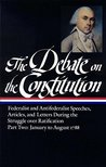 The Debate on the Constitution: Federalist and Antifederalist Speeches, Articles and Letters During the Struggle over Ratification, Part Two: January to August 1788 (Library of America)