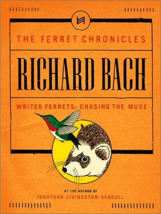 Writer Ferrets Chasing the Muse by Richard Bach