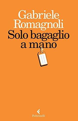 Solo bagaglio a mano by Gabriele Romagnoli