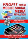 Profit from Mobile Social Media Revolution: Learn how to Engage Social Media and Triple Your Profits