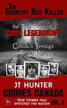The Country Boy Killer: The True Story of Cody Legebokoff, Canada's Teenage Serial Killer (Crimes Canada: True Crimes That Shocked the Nation, #6)