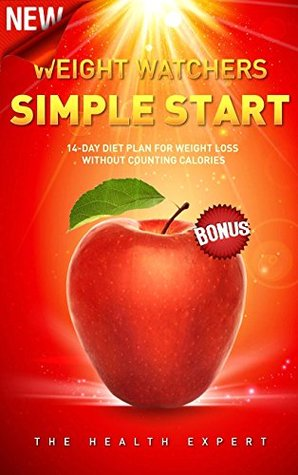 Weight Watchers: New Weight Watchers Simple Start: 14-Day Diet Plan For Weightloss Without Counting Calories(FREE VIDEO BONUS INCLUDED!) (Weight Watchers ... Low Carb, Diets, Weight Watchers Cookbook)