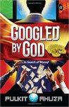 Googled By God by Pulkit Ahuja