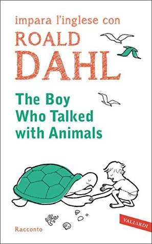 The boy who talked with animals: impara l'inglese con Roald Dahl
