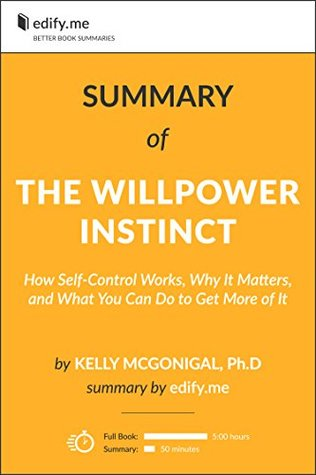 The Willpower Instinct: In-Depth Summary - original book by Kelly McGonigal - summary by edify.me