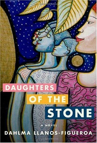 Daughters of the Stone by Dahlma Llanos-Figueroa