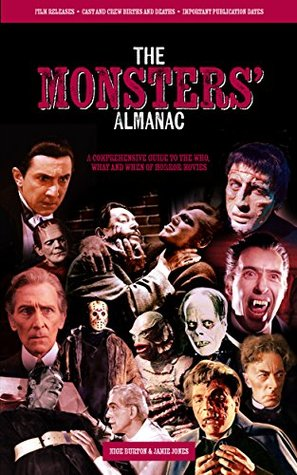 The Monsters' Almanac: A comprehensive guide to the who, what and when of horror movies (The Classic Movie Monsters Collection Book 3)