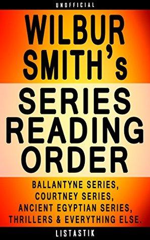 Wilbur Smith Series Reading Order: Series List - In Order: Ballantyne series, Courtney series, Ancient Egyptian series, Wilbur Smith Thrillers (Listastik Series Reading Order Book 22)