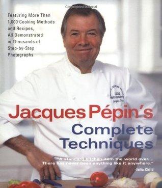 Jacques Pépin's Complete Techniques by Jacques Pépin