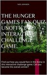 THE HUNGER GAMES FAN QUIZ UNOFFICIAL INTERACTIVE CHALLENGE GAME.: Find out how you would fare in the Arena in this interactive challenge game. Can you become the overall winner?