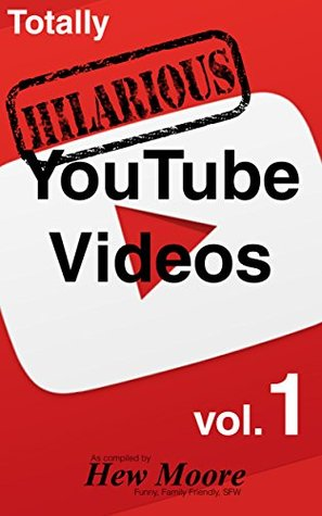 Totally Hilarious YouTube Videos: volume 1: Funny, Family Friendly, SFW