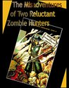 The Misadventures of Two Reluctant Zombie Hunters by Rhavensfyre
