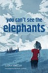 You Can't See the Elephants by Susan Kreller