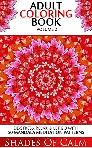 Adult Coloring Book: De-stress, Relax, & Let Go 50 Mandala Meditation Patterns Volume 2 (Unique Mandala Designs, Adult Coloring Book)