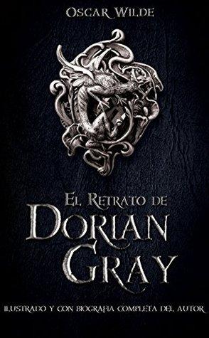 El retrato de Dorian Gray: Ilustrado con biografía completa y compendio de citas del autor