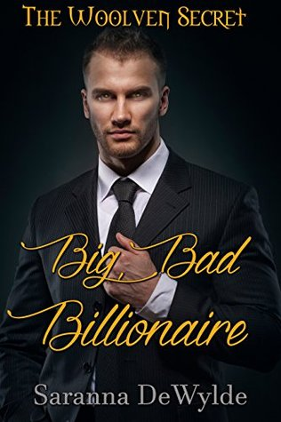 Big Bad Billionaire (The Woolven Secret, #1) by Saranna DeWylde