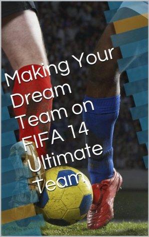 Making Your Dream Team on FIFA 14 Ultimate Team