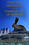 Chaucer Dickinson and the Timberscape of Memory (Heretics in Occupied Eden)