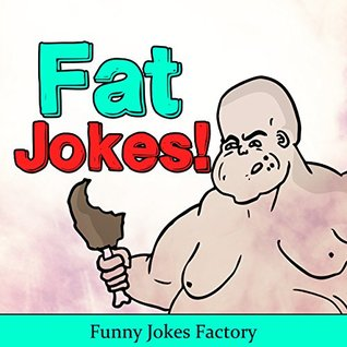 Funny Fat Jokes: Funny & Hilarious Fat Jokes, Comedy, Humor, Insults, and Puns