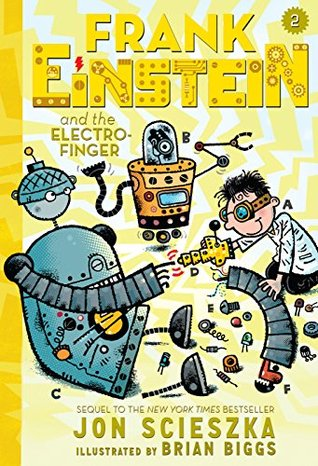 Frank Einstein and the Electro-Finger (Frank Einstein series #2): Book Two (Frank Einstein and the Antimatter Motor)