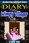 Diary of a Wimpy Villager: Book 8 (An unofficial Minecraft book)