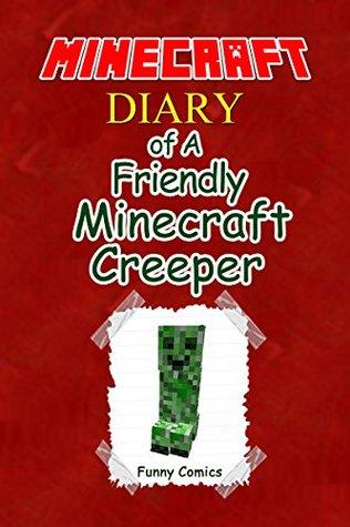 Minecraft: Diary of a Friendly Minecraft Creeper