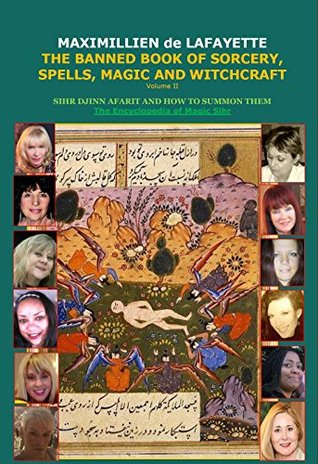 Volume II. THE BANNED BOOK OF SORCERY, SPELLS, MAGIC AND WITCHCRAFT. SIHR DJINN AFARIT AND HOW TO SUMMON THEM (ENCYCLOPEDIA OF MAGIC SIHR, DJINNS AND AFARIT 2)