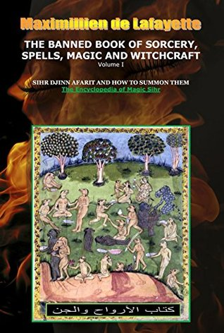 Volume I. THE BANNED BOOK OF SORCERY, SPELLS, MAGIC AND WITCHCRAFT. SIHR DJINN AFARIT AND HOW TO SUMMON THEM (ENCYCLOPEDIA OF MAGIC SIHR, DJINNS AND AFARIT 1)