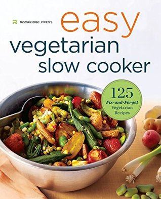 Easy Vegetarian Slow Cooker Cookbook: 125 Fix-and-Forget Vegetarian Recipes