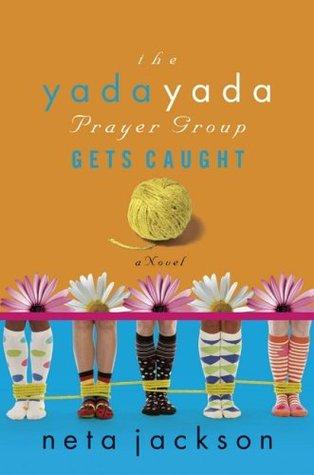 The Yada Yada Prayer Group Gets Caught by Neta Jackson