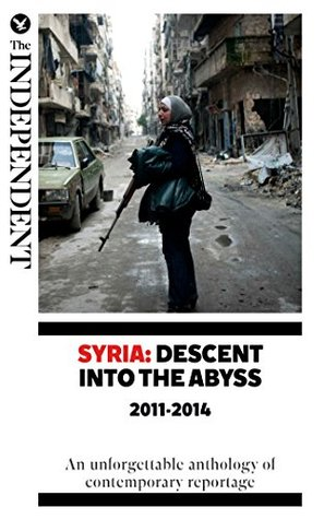 Syria: Descent Into The Abyss 2011-2014