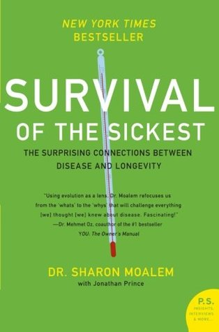 Survival of the Sickest: A Medical Maverick Discovers the Surprising Connections Between Disease and Longevity