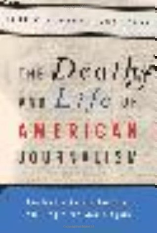 The Death and Life of American Journalism by Robert W. McChesney