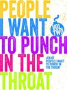 People I Want to Punch in the Throat: Volume 2