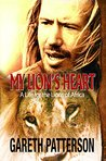 My Lion's Heart: A Life for the Lions of Africa