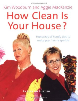 How Clean Is Your House?: Hundreds Of Handy Tips To Make Your Home Sparkle  By Aggie MacKenzie