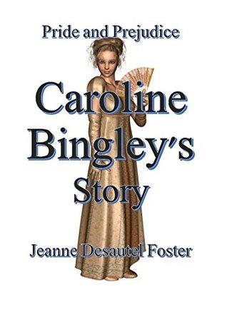 Pride and Prejudice: Caroline Bingley's Story