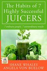 The Habits of 7 Highly Successful Juicers: 7 Ordinary People, 7 Extraordinary Results