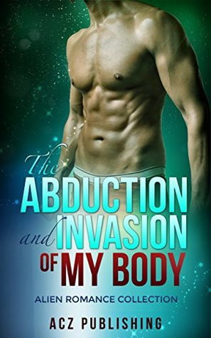 The Abduction and Invasion of My Body