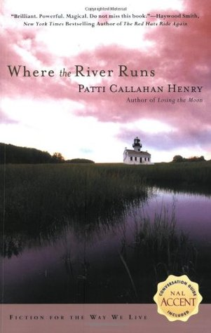 Where the River Runs by Patti Callahan Henry